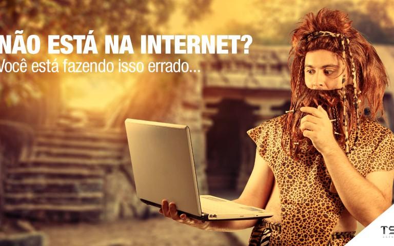 Não está na internet? Você está fazendo isso errado...